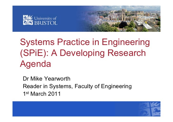 Systems Practice in Engineering(SPiE): A Developing ResearchAgendaDr Mike YearworthReader in Systems, Faculty of Engineeri...