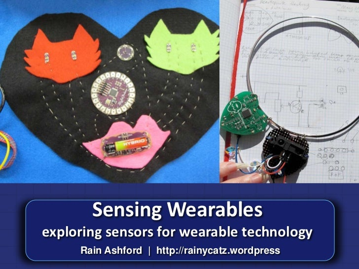 Sensing Wearablesexploring sensors for wearable technology     Rain Ashford | http://rainycatz.wordpress