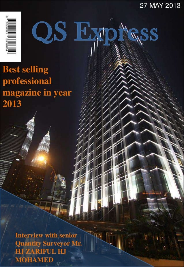 27 MAY 2013Interview with seniorQuantity Surveyor Mr.HJ ZARIFUL HJMOHAMEDBest sellingprofessionalmagazine in year2013