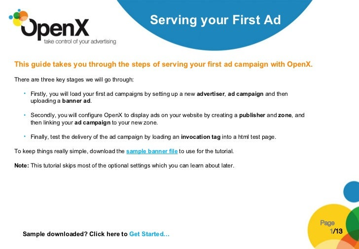 <ul><li>This guide takes you through the steps of serving your first ad campaign with OpenX.   </li></ul><ul><li>There are...