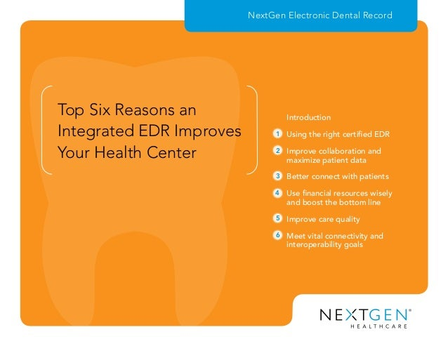 Top Six Reasons an Integrated EDR Improves Your Health Center NextGen Electronic Dental Record 1 2 3 4 5 6 Using the right...