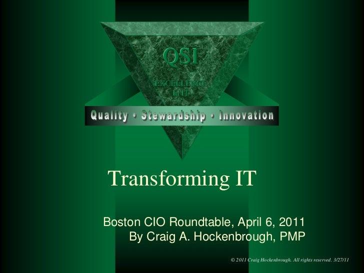 Transforming IT<br />Boston CIO Roundtable, April 6, 2011<br />By Craig A. Hockenbrough, PMP<br />