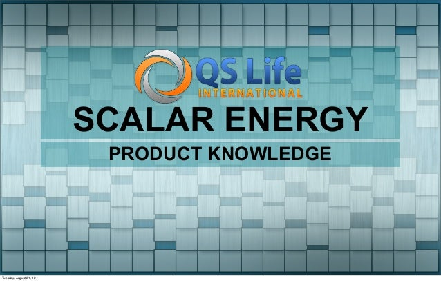 SCALAR ENERGY                          PRODUCT KNOWLEDGETuesday, August 21, 12