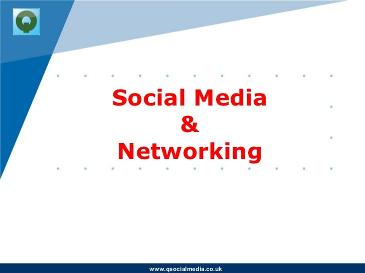 Social Media     &Networking  www.qsocialmedia.co.uk