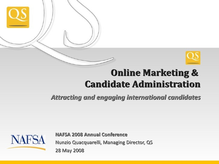 Attracting and engaging international candidates Online Marketing &  Candidate Administration <ul><li>NAFSA 2008 Annual Co...