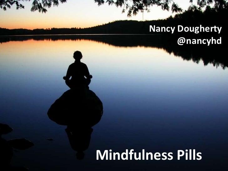 Nancy Dougherty              @nancyhdMindfulness Pills