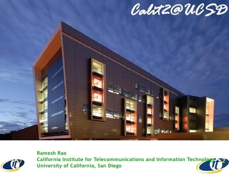 Calit2@UCSDRamesh RaoCalifornia Institute for Telecommunications and Information TechnologyUniversity of California, San D...