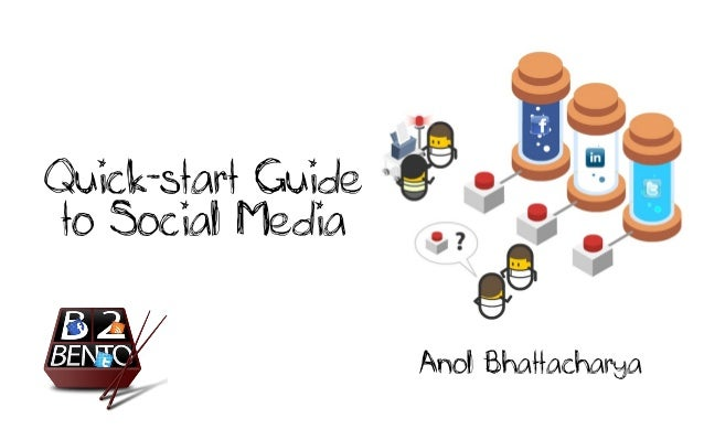 Quick-start Guide to Social Media Anol Bhattacharya