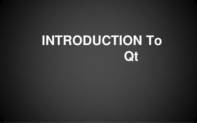 INTRODUCTION To Qt