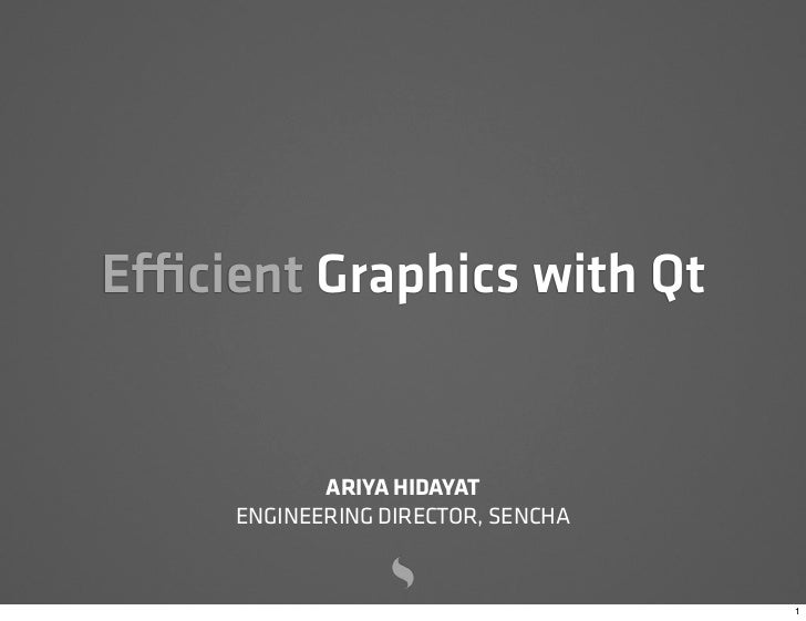 E cient Graphics with Qt            ARIYA HIDAYAT     ENGINEERING DIRECTOR, SENCHA                                    1