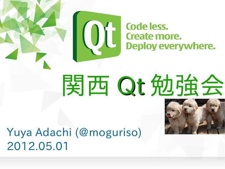 関西 Qt 勉強会Yuya Adachi (@moguriso)2012.05.01