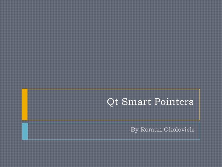 Qt Smart Pointers      By Roman Okolovich