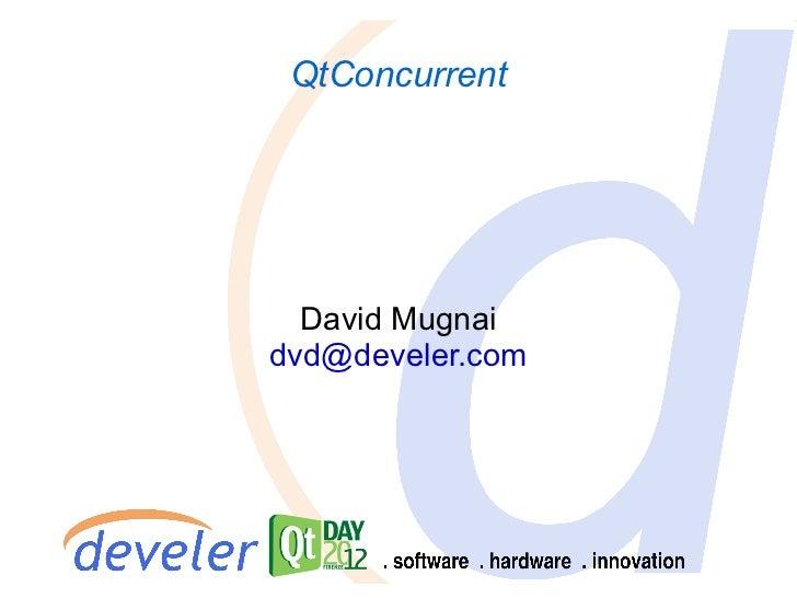 QtConcurrent  David Mugnaidvd@develer.com