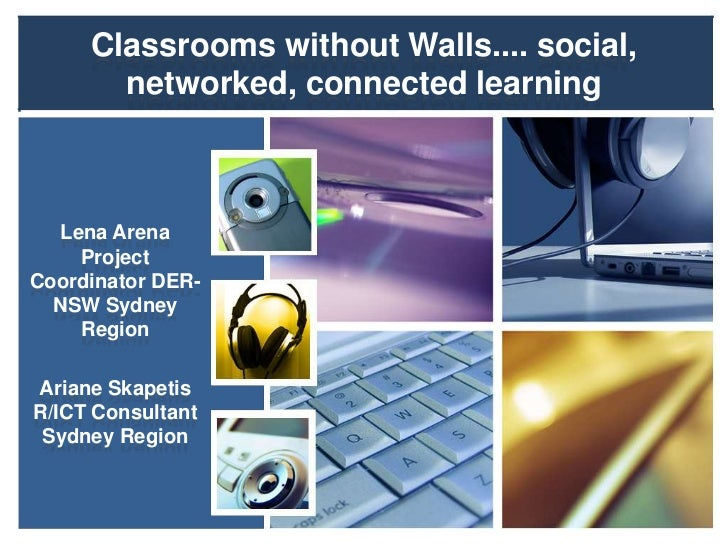 Classrooms without Walls.... social, networked, connected learning<br />Lena Arena Project Coordinator DER-NSW Sydney Regi...