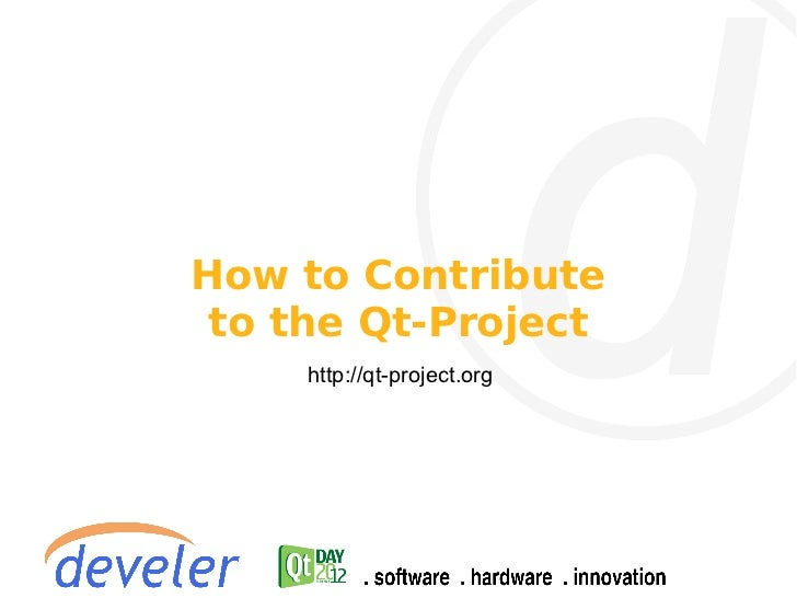 How to Contribute to the Qt-Project     http://qt-project.org