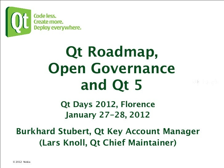 Qt Roadmap,                 Open Governance                     and Qt 5                  Qt Days 2012, Florence          ...