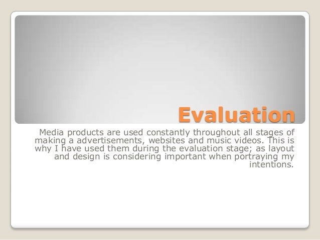 EvaluationMedia products are used constantly throughout all stages ofmaking a advertisements, websites and music videos. T...