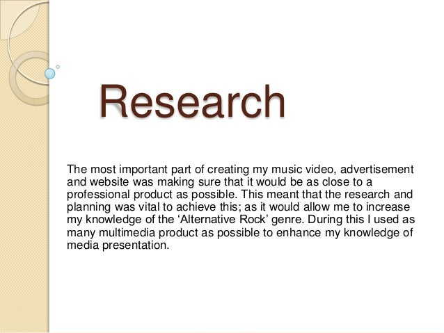ResearchThe most important part of creating my music video, advertisementand website was making sure that it would be as c...