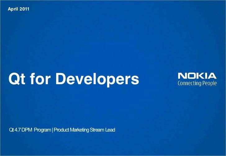 April 2011Qt for DevelopersQt 4.7 DPM Program | Product Marketing Stream Lead