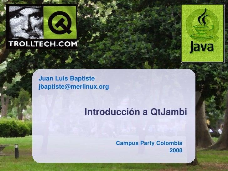 JuanLuisBaptiste jbaptiste@merlinux.org                  IntroducciónaQtJambi                            CampusParty...