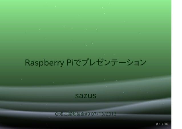Qt5.1 Presentation System at raspberry pi(Qt Nagoya #9)