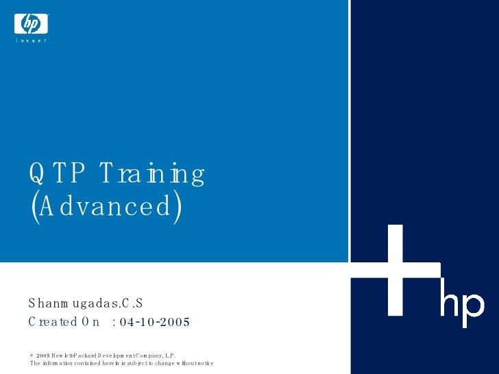 QTP Training (Advanced) Shanmugadas.C.S Created On  : 04-10-2005