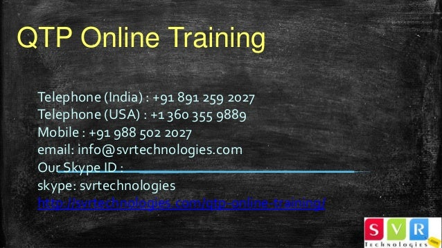 QTP Online Training Telephone (India) : +91 891 259 2027 Telephone (USA) : +1 360 355 9889 Mobile : +91 988 502 2027 email...