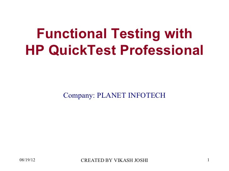 Functional Testing with  HP QuickTest Professional           Company: PLANET INFOTECH08/19/12       CREATED BY VIKASH JOSH...