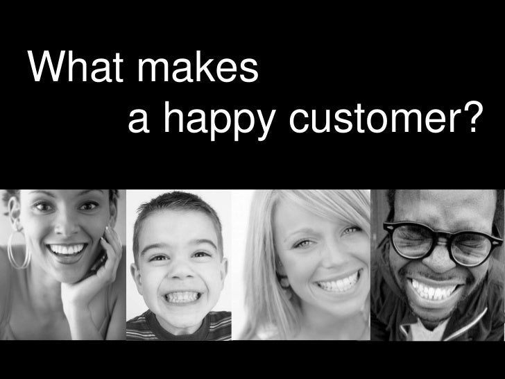 What makes    a happy customer?