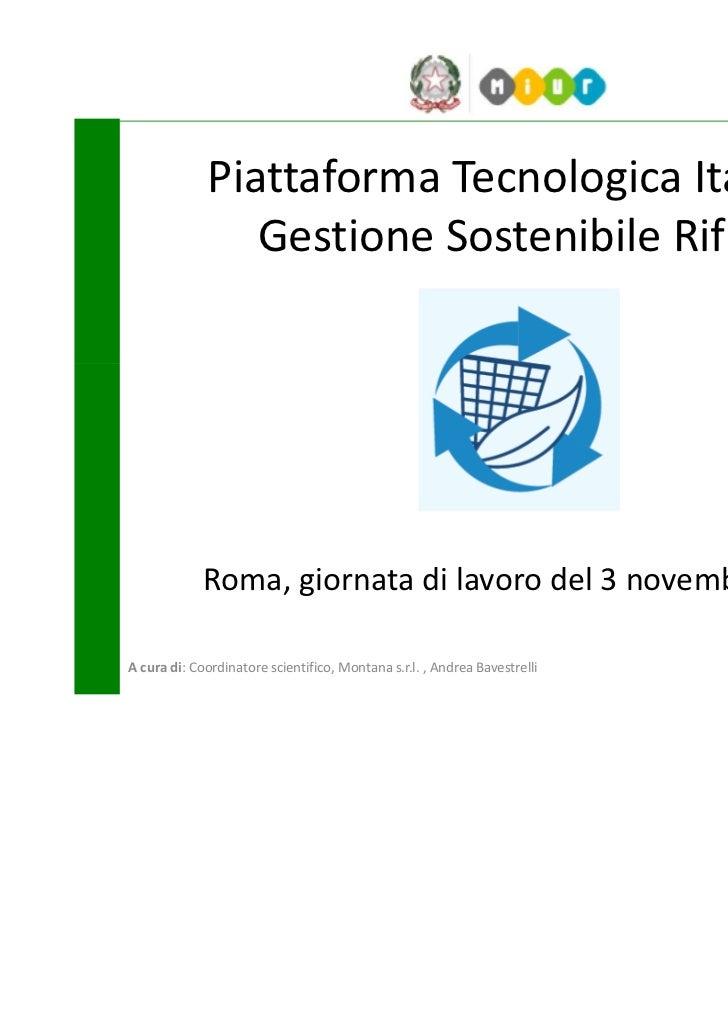 Piattaforma Tecnologica Italiana                Gestione Sostenibile Rifiuti             Roma, giornata di lavoro del 3 no...