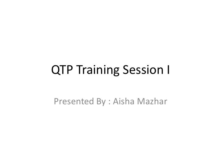 QTP Training Session IPresented By : Aisha Mazhar