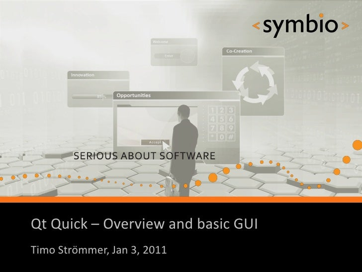 Qt Quick – Overview and basic GUI            SERIOUS ABOUT SOFTWARETimo Strömmer, Jan 3, 2011                             ...