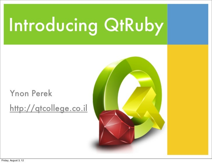 Introducing QtRuby       Ynon Perek       http://qtcollege.co.ilFriday, August 3, 12
