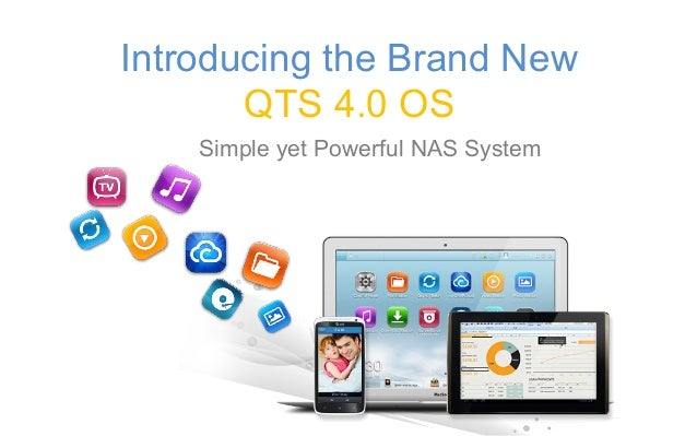Introducing the Brand NewQTS 4.0 OSSimple yet Powerful NAS System