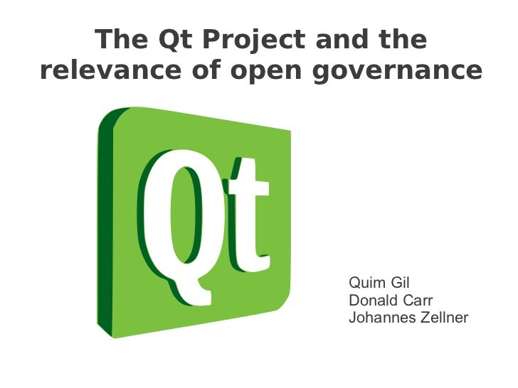 The Qt Project and therelevance of open governance                   Quim Gil                   Donald Carr               ...