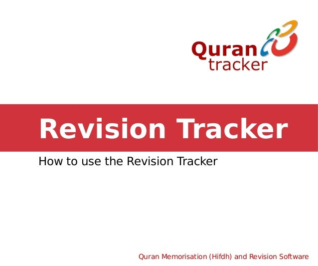 Revision TrackerHow to use the Revision Tracker                 Quran Memorisation (Hifdh) and Revision Software