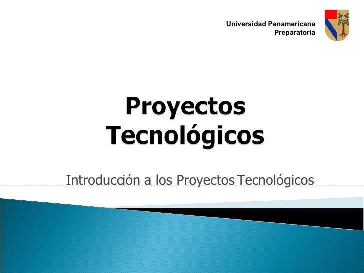 Introducción a los Proyectos Tecnológicos Universidad Panamericana Preparatoria