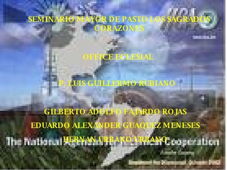 SEMINARIO MAYOR DE PASTO LOS SAGRADOS CORAZONES OFFICE ECLESIAL P. LUIS GUILLERMO RUBIANO GILBERTO ADOLFO FAJARDO ROJAS ED...