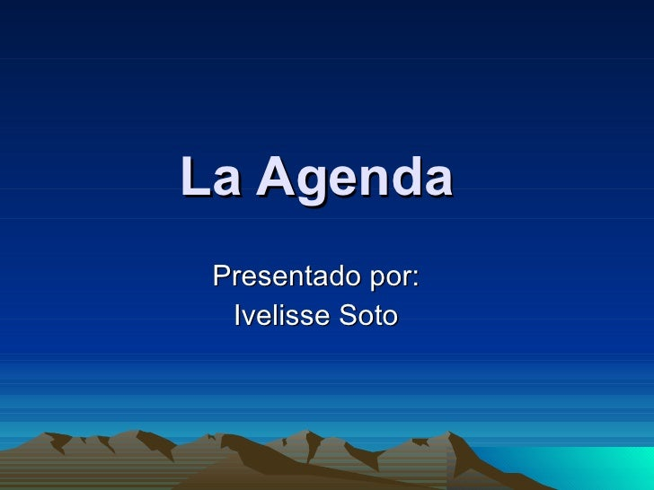 La Agenda Presentado por: Ivelisse Soto