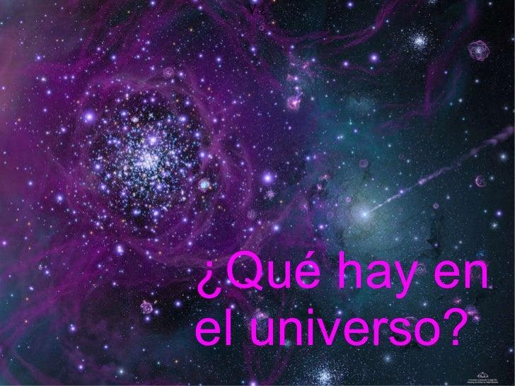 V,¿ <ul><ul><li>¿Qué hay en  </li></ul></ul><ul><ul><li>el universo? </li></ul></ul>