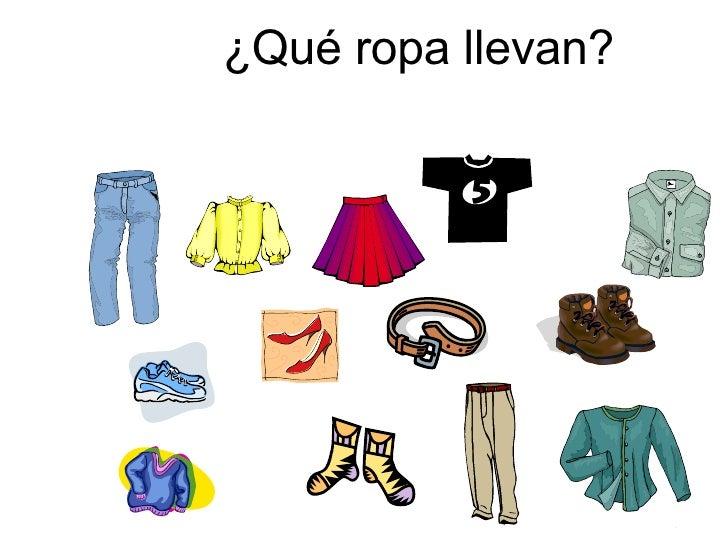 ¿Qué ropa llevan?