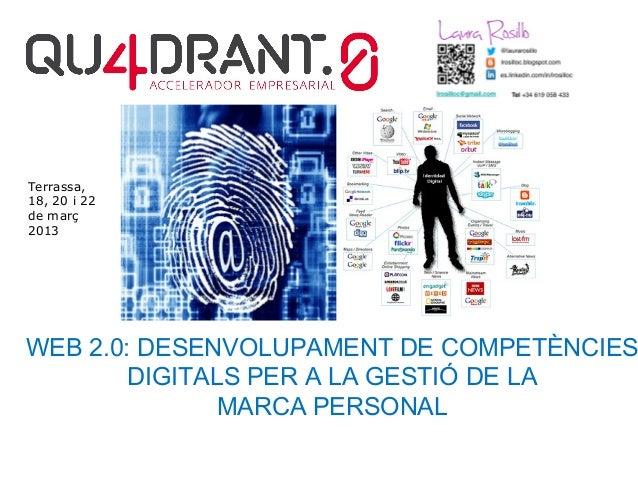 Terrassa,18, 20 i 22de març2013WEB 2.0: DESENVOLUPAMENT DE COMPETÈNCIES        DIGITALS PER A LA GESTIÓ DE LA             ...