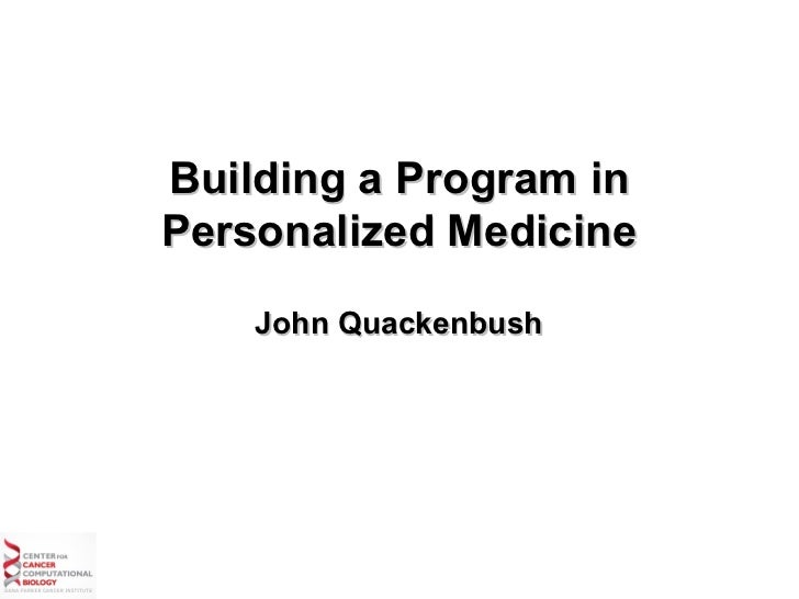 Building a Program inPersonalized Medicine    John Quackenbush