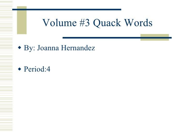 Volume #3 Quack Words <ul><li>By: Joanna Hernandez </li></ul><ul><li>Period:4 </li></ul>