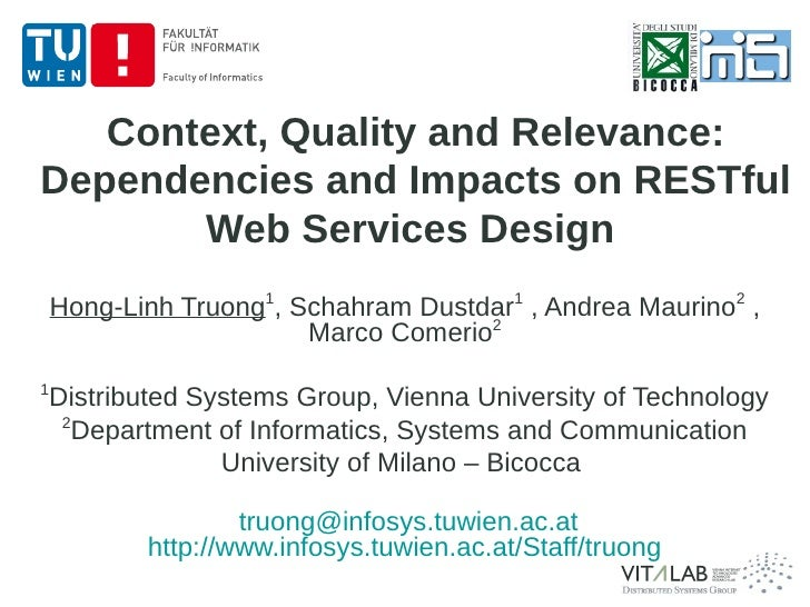 Context, Quality and Relevance: Dependencies and Impacts on RESTful        Web Services Design     Hong-Linh Truong1, Scha...