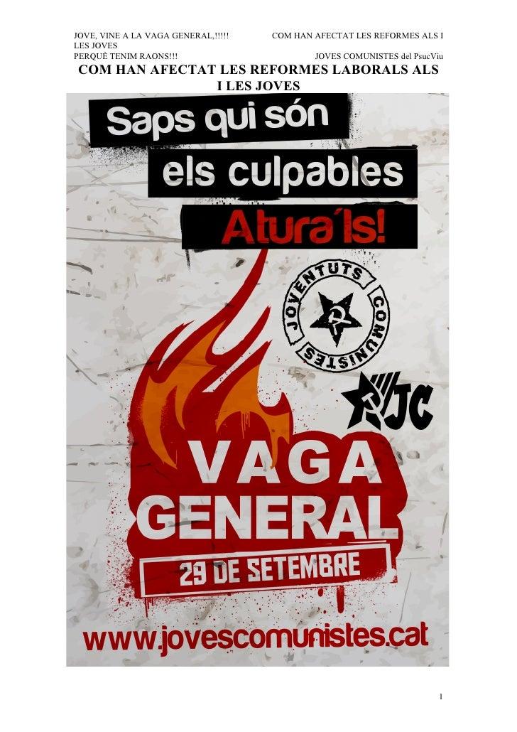 JOVE, VINE A LA VAGA GENERAL,!!!!!   COM HAN AFECTAT LES REFORMES ALS I LES JOVES PERQUÈ TENIM RAONS!!!                   ...