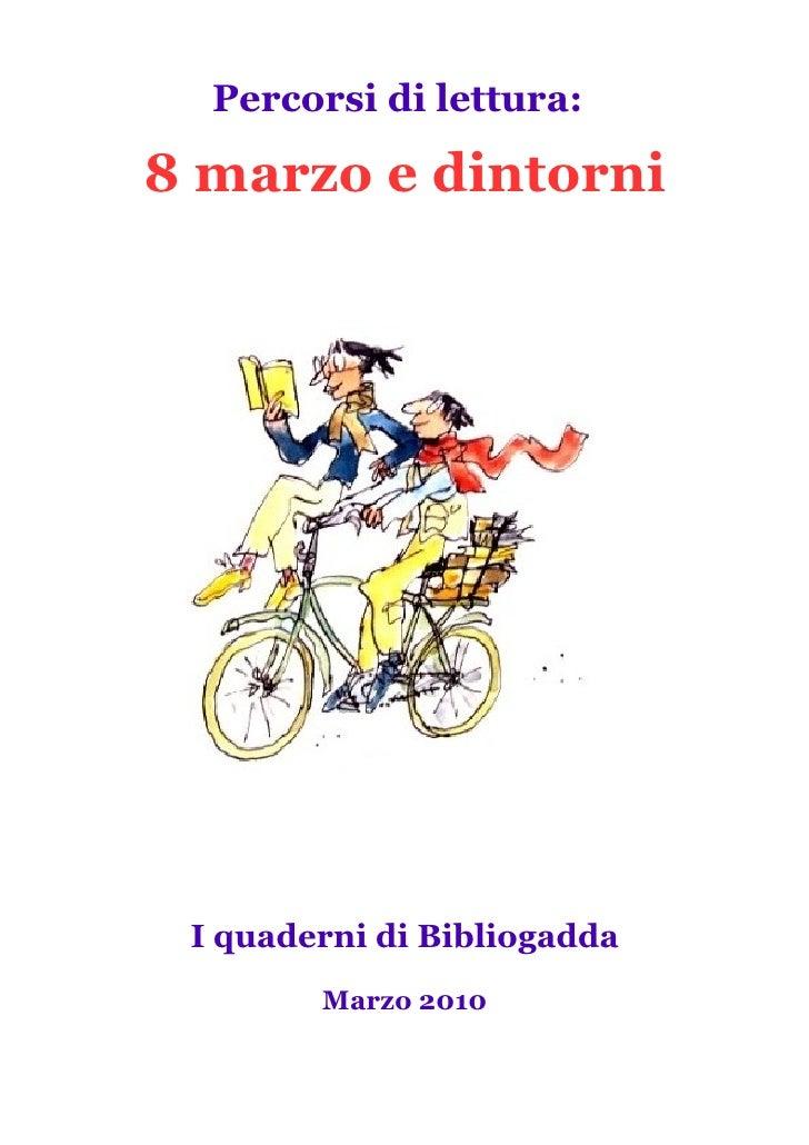 Percorsi di lettura:  8 marzo e dintorni      I quaderni di Bibliogadda         Marzo 2010