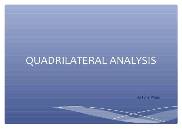 QUADRILATERAL ANALYSIS  by Tony Pious