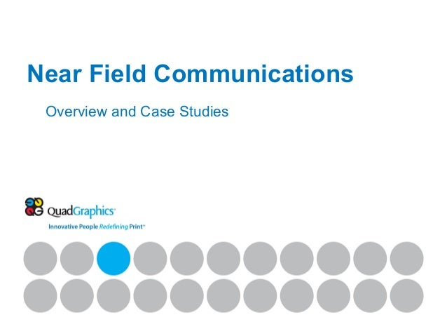 Near Field Communications Overview and Case Studies