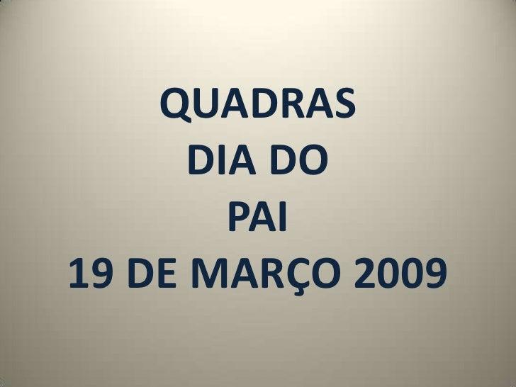 QUADRAS       DIA DO         PAI 19 DE MARÇO 2009